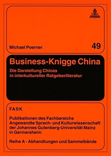Business-Knigge China: Die Darstellung Chinas in interkultureller Ratgeberliteratur (FTSK. Publikationen des Fachbereichs Translations-, Sprach- und ... Gutenberg-Universität Mainz in Germersheim)