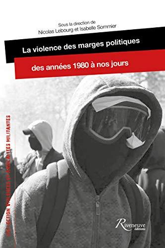 La violence des marges politiques des années 1980 à nos jours par Collectif, Nicolas Lebourg