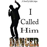 I Called Him Dancer (English Edition)