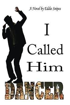 I Called Him Dancer (English Edition) von [Snipes, Eddie]