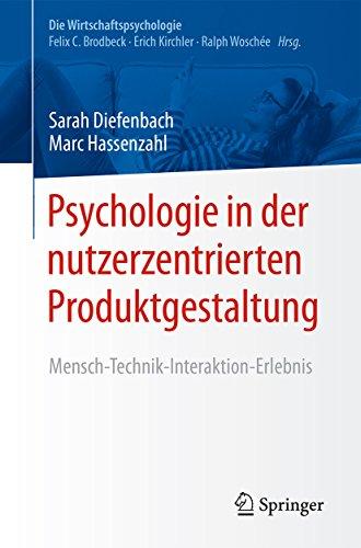 Psychologie in der nutzerzentrierten Produktgestaltung: Mensch-Technik-Interaktion-Erlebnis (Die Wirtschaftspsychologie)