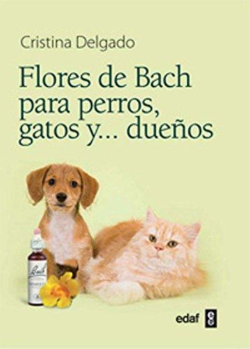 Flores de Bach para perros, gatos y-- dueños por Cristina Delgado Pascual
