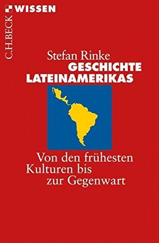 Geschichte Lateinamerikas: Von den frühesten Kulturen bis zur Gegenwart (Beck'sche Reihe)