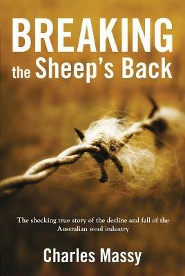 [(Breaking the Sheep's Back: The Shocking True Story of the Decline and Fall of the Australian Wool Industry)] [Author: Charles Massy] published on (October, 2011)