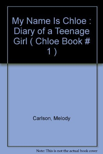 My Name Is Chloe : Diary of a Teenage Girl ( Chloe Book # 1 ) by Melody Carlson (2005-12-31)