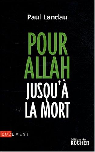 Pour Allah jusqu' la mort : Enqute sur les convertis  l'islam radical