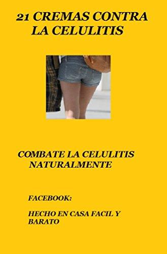 21 CREMAS CASERAS PARA LA CELULITIS: COMBATE LA CELULITIS NATURALMENTE
