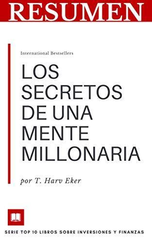 RESUMEN - LOS SECRETOS DE UNA MENTE MILLONARIA (T. Harv Eker ): Dominar el juego interno de la riqueza (TOP 10 LIBROS SOBRE FINANZAS E INVERSIONES nº 3) por Resumiendo Libros