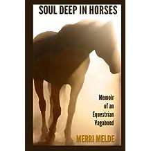 Soul Deep in Horses: Memoir of an Equestrian Vagabond (English Edition)