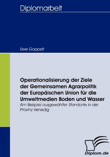 Operationalisierung der Ziele der Gemeinsamen Agrarpolitik der Europäischen Union für die Umweltmedien Boden und Wasser. Am Beispiel ausgewählter Standorte in der Provinz Venedig