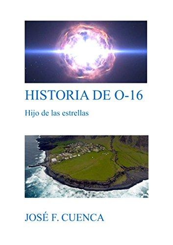 HISTORIA DE O-16: Hijo de las estrellas por José F. Cuenca Gómez