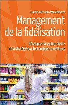 Management de la fidélisation : Développer la relation client : de la stratégie aux technologies numériques de Lars Meyer-Waarden ( 2 mars 2012 )