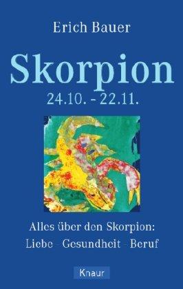 Skorpion 24.10.-22.11.: Alles über den Skorpion: Liebe - Gesundheit - Beruf