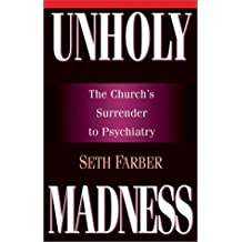 Unholy Madness: The Church's Surrender to Psychiatry by Seth Farber (1999-06-30)