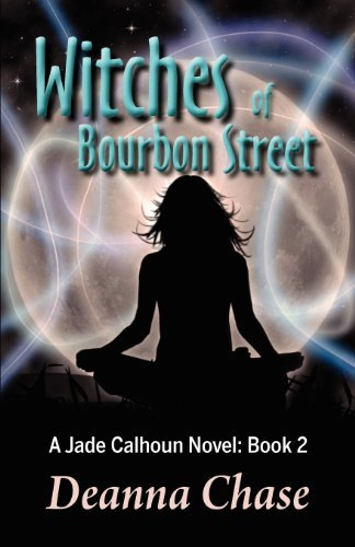 Witches of Bourbon Street: Written by Deanna Chase, 2012 Edition, Publisher: Bayou Moon Publishing [Paperback]