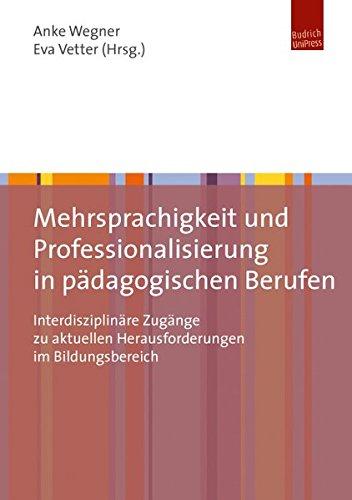 Mehrsprachigkeit und Professionalisierung in pädagogischen Berufen: Interdisziplinäre Zugänge zu aktuellen Herausforderungen im Bildungsbereich