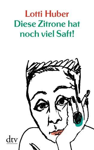 Buchseite und Rezensionen zu 'Diese Zitrone hat noch viel Saft!: Ein Leben' von Lotti Huber