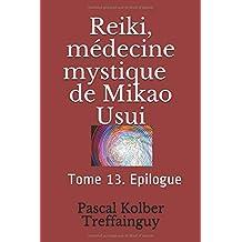 Reiki, médecine mystique de Mikao Usui: Tome 13. Epilogue et lexique du Reiki