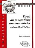 Droit du contentieux communautaire : Système et Marché intérieur...