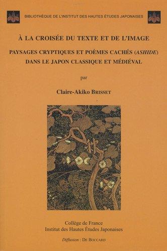A la croise du texte et de l'image : Paysages cryptiques et pomes cachs (ashide) dans le Japon classique mdival