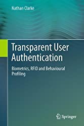 Transparent User Authentication: Biometrics, RFID and Behavioural Profiling by Nathan Clarke (2011-08-19)