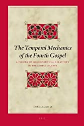 The Temporal Mechanics of the Fourth Gospel: A Theory of Hermeneutical Relativity in the Gospel of John (Biblical Interpretation Series) by Douglas Estes (2008-03-30)