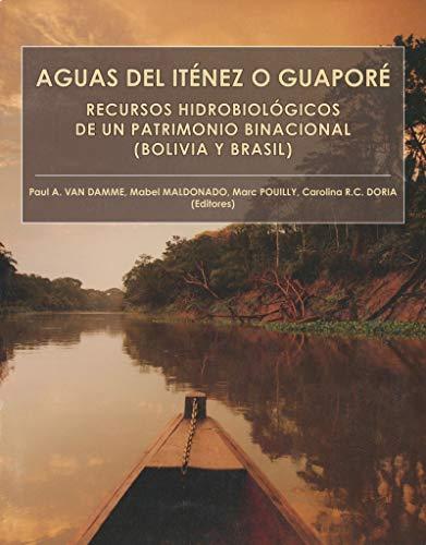 Aguas del Iténez o Guaporé: Recursos hidrobiológicos de un patrimonio binacional (Bolivia y Brasil) (D'Amérique latine)