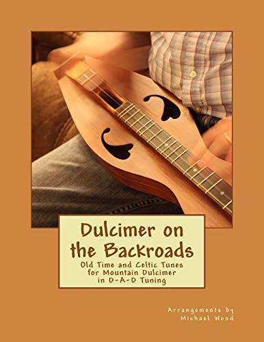Dulcimer on the Backroads: Old Time and Celtic Tunes for Mountain Dulcimer in D-A-D Tuning