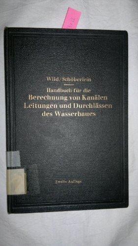 Handbuch für die Berechnung von Kanälen / Leitungen und Durchlässen des Wasserbaues. 2. neubearb. und erw. A.