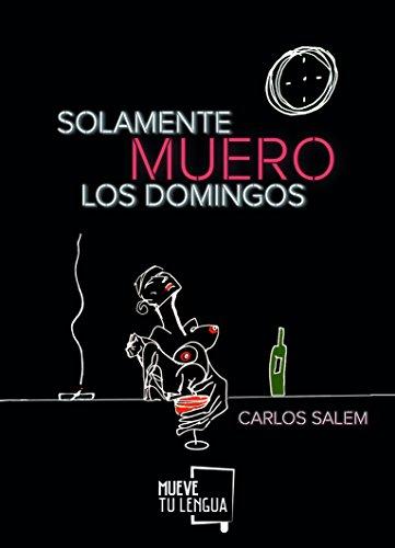 Solamente muero los domingos (Poesía) por Carlos Salem
