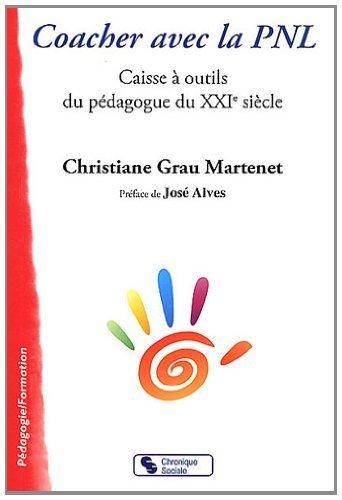 Coacher avec la PNL : Caisse  outils du pdagogue du XXIe sicle de Grau Martenet. Christiane (2012) Broch