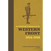 An Officer's Manual of the Western Front 1914-1918