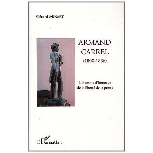 Armand Carrel 1800-1836 l'Homme d'Honneur de la Liberte de la Presse