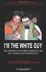 I'm The White Guy: The Journey Of Soren Baker's Life As A White Rap Journalist -- The Tech N9ne Edition: Tech N9ne Edition