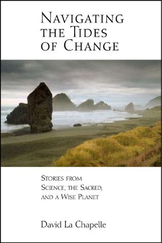 navigating-the-tides-of-change-stories-from-science-the-sacred-and-a-wise-planet-by-david-la-chapell