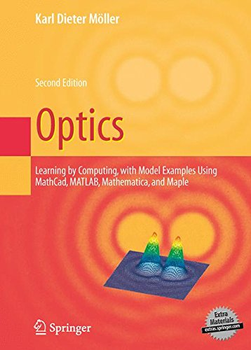 Optics: Learning by Computing, with Examples Using Maple, MathCad®, Matlab®, Mathematica®, and Maple®