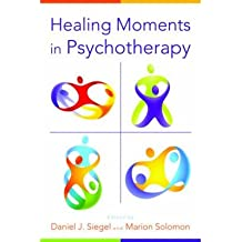 [(Healing Moments in Psychotherapy)] [Author: Daniel J. Siegel] published on (November, 2013)