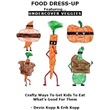 Food Dressup: Crafty Ways To Get Kids To Eat What's Good For Them