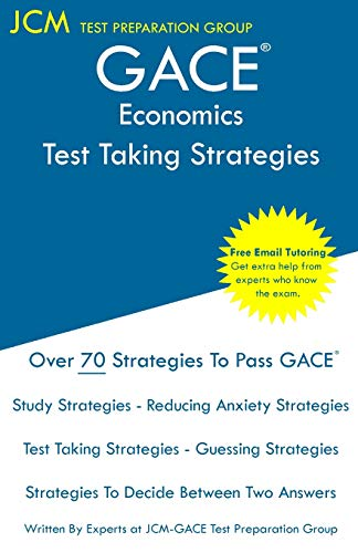 GACE Economics - Test Taking Strategies: GACE 038 Exam - GACE 039 Exam - Free Online Tutoring - New 2020 Edition - The latest strategies to pass your exam.