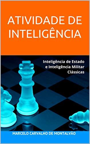 ATIVIDADE DE INTELIGÊNCIA: Inteligência de Estado e Inteligência Militar Clássicas (Portuguese Edition)