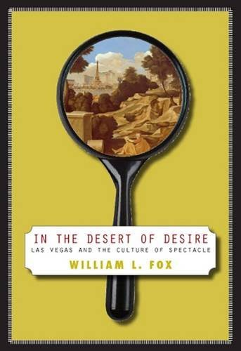 In the Desert of Desire: Las Vegas and the Culture of Spectacle par William L Fox