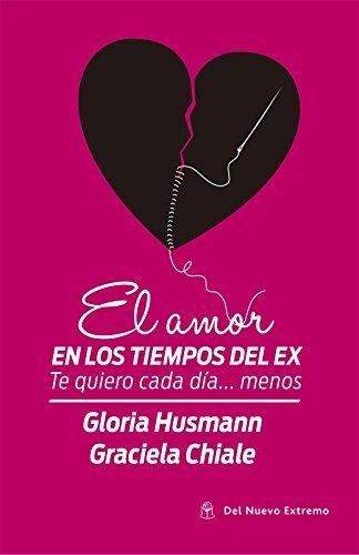 El amor en los tiempos de ex por Chiale G. Husman G.