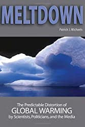 Meltdown: The Predictable Distortion of Global Warming by Scientists, Politicians, and the Media