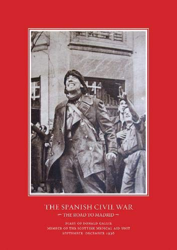 The Road to Madrid: Diary of Donald Gallie, Member of the Scottish Medical Aid Unit, Serving in the Spanish Civil War, SeptemberDecember 1936 -