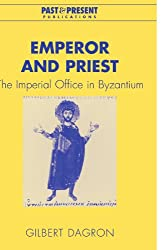 Emperor & Priest: The Imperial Office In Byzantium (Past & Present Publications)