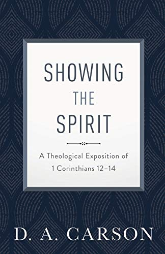 Showing the Spirit: A Theological Exposition of 1 Corinthians 12-14 (Theological Word Book)