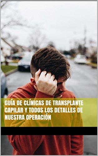 Guía de clínicas de trasplante capilar y todos los detalles de nuestra operación por Luis García