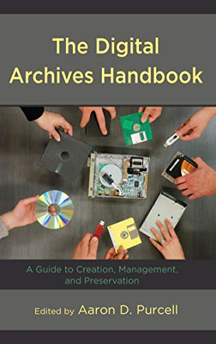 The Digital Archives Handbook: A Guide to Creation, Management, and Preservation (English Edition)