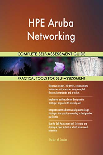 HPE Aruba Networking All-Inclusive Self-Assessment - More than 700 Success  Criteria, Instant Visual Insights, Comprehensive Spreadsheet Dashboard,