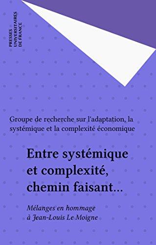 Entre systmique et complexit, chemin faisant...: Mlanges en hommage  Jean-Louis Le Moigne